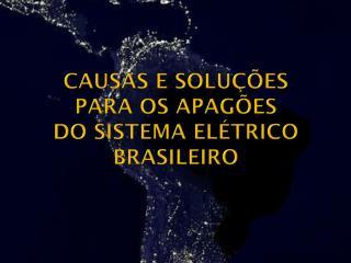 Causas e Soluções  para os Apagões  do Sistema Elétrico Brasileiro