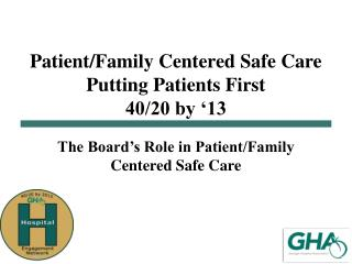 Patient/Family Centered Safe Care  Putting  Patients First  40/20 by '13