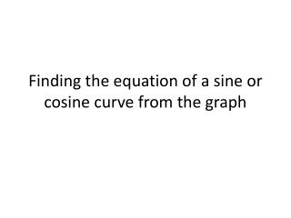 Finding the equation of a sine or cosine curve from the graph