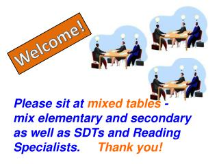 Please sit at  mixed tables  -  mix elementary and secondary