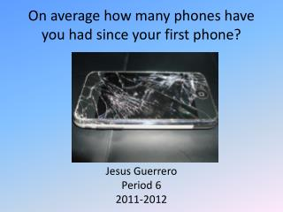 On average how many phones have you had since your first phone?