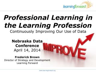 Professional Learning in the Learning Profession Continuously Improving Our Use of Data