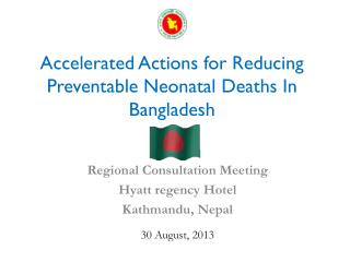 Accelerated Actions for Reducing  Preventable Neonatal  Deaths In Bangladesh