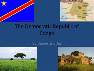The Democratic Republic of  C ongo