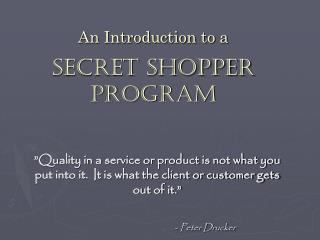 An Introduction to a   Secret Shopper Program