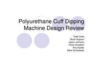 Polyurethane Cuff Dipping Machine Design Review