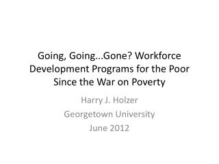 Going, Going...Gone? Workforce Development Programs for the Poor Since the War on Poverty