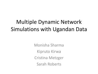 Multiple Dynamic Network Simulations with Ugandan Data