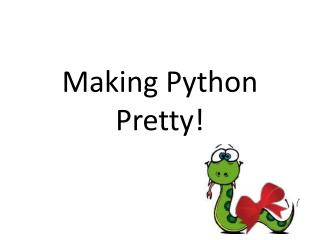Making Python Pretty!