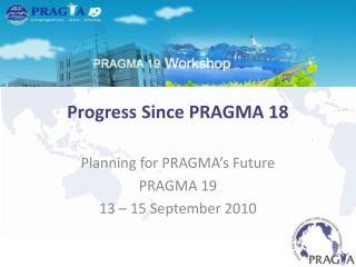 Progress Since PRAGMA 18