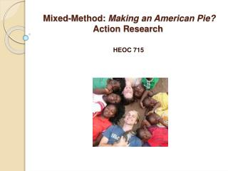 Mixed-Method:  Making an American Pie? Action Research