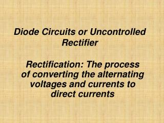 Diode Circuits or Uncontrolled Rectifier