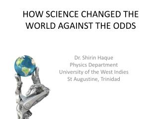HOW SCIENCE CHANGED THE WORLD AGAINST THE ODDS