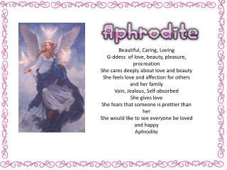 Beautiful, Caring, Loving G-ddess  of love, beauty, pleasure, procreation