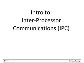 Intro to:    Inter-Processor Communications (IPC)