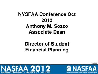 NYSFAA Conference Oct 2012 Anthony M. Sozzo Associate Dean Director of Student Financial Planning