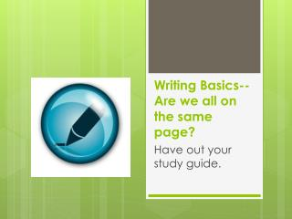 Writing  Basics--Are we all on the same page?