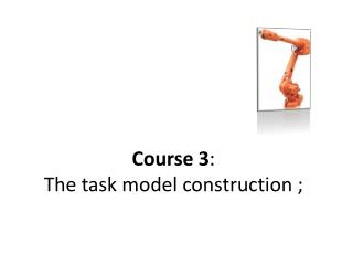 Course 3 :  The task model construction ;