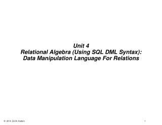 Unit 4 Relational Algebra (Using SQL DML Syntax): Data Manipulation Language For Relations
