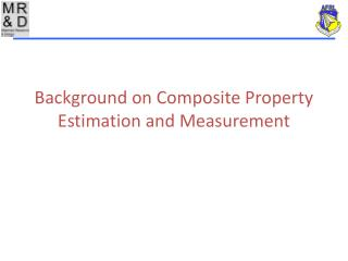 Background on Composite Property Estimation and Measurement