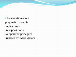 Presentation about   pragmatic concepts Implicatures Presuppositions Co-operative principles
