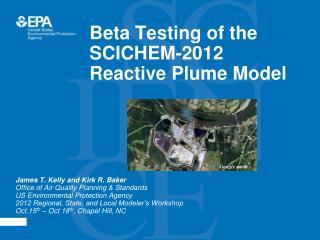 Beta Testing of  the SCICHEM-2012 Reactive Plume Model