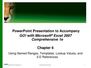 PowerPoint Presentation to Accompany GO! with Microsoft ®  Excel 2007 Comprehensive 1e Chapter 6