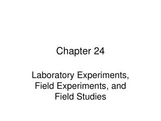 Laboratory Experiments, Field Experiments, and Field Studies