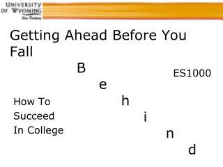 Getting Ahead Before You Fall B e h i n d