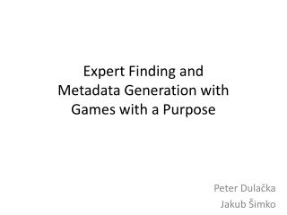 Expert Finding  and  Metadata Generation  with  Games  with a Purpose