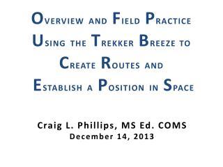 Craig L. Phillips,  MS  Ed.  COMS December 14, 2013