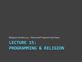 Lecture 15: Programming & Religion