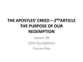 THE APOSTLES' CREED – 2 ND ARTICLE THE PURPOSE OF OUR  REDEMPTION