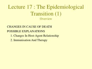 Lecture 17 : The Epidemiological Transition 1 Overview