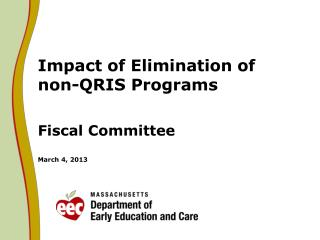 Impact of Elimination of non-QRIS Programs Fiscal Committee March 4, 2013