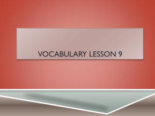 Vocabulary  Lesson  9