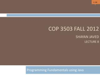 COP 3503  FALL 2012 Shayan Javed Lecture 8