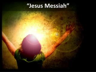 �Jesus Messiah�