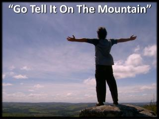 � Go  Tell It On The  M ountain�