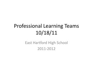 Professional Learning  Teams 10/18/11