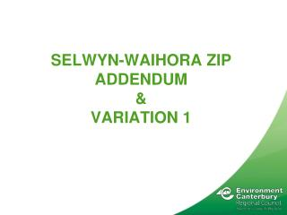 Selwyn- Waihora  ZIP Addendum  &  Variation 1