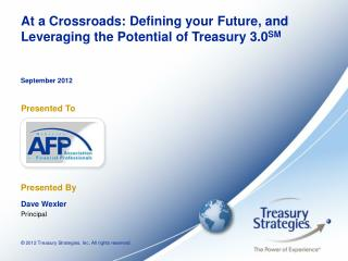 At a Crossroads: Defining  your  Future,  and Leveraging the Potential of Treasury 3.0 SM