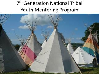 7 th  Generation National Tribal  Youth Mentoring Program