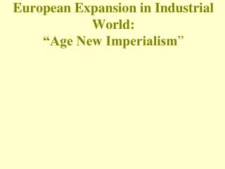 "European Expansion in Industrial World:  ""Age New Imperialism """