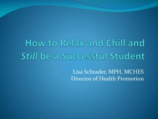 How to Relax and  Chill and  Still be a Successful Student