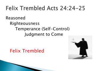 Felix Trembled Acts 24:24-25