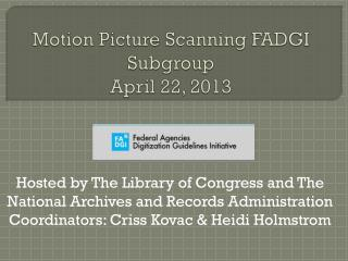 Motion Picture Scanning FADGI Subgroup April 22, 2013