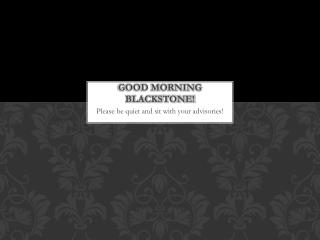 Good Morning Blackstone!