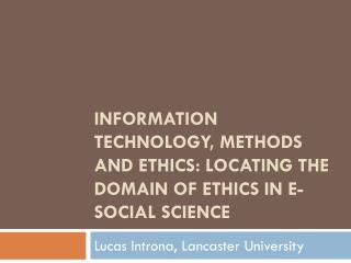 Information Technology, Methods and Ethics: Locating the domain of ethics in e-social science