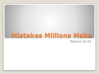 Mistakes Millions Make